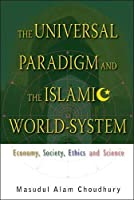 The Universal Paradigm and Islamic World-System: Economy, Society, Ethics and Science