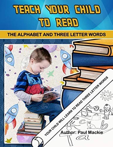 Teach Your Child To Read: Alphabet and Three Letter Words