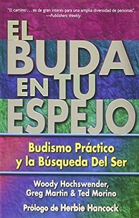 El Buda en tu espejo: Budismo prctico en la bsqueda del ser (Spanish Edition) by Woody Hochswender Ted Morino Greg Martin(2002-11-01)