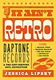 It Ain't Retro: Daptone Records and The 21st-Century Soul Revolution