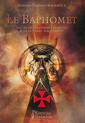 Le Baphomet: Figure de l'ésotérisme templier & de la franc-maçonnerie (French Edition)