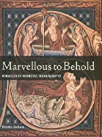Marvellous to Behold: Miracles in Illuminated Manuscripts