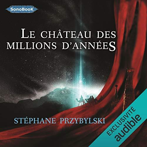 Le Château des Millions d'années Audiobook By Stéphane Przybylski cover art