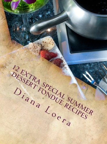 12 Extra Special Summer Dessert Fondue Recipes (English Edition)