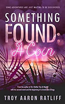 Something Found: A Coin by [Troy Aaron Ratliff, Mike Robinson, Bryan Miller]