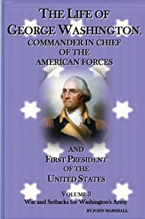 The Life of George Washington: Cammander in Chief of the American Forces (Volume 3)