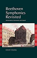 Beethoven Symphonies Revisited: Performance, Expression and Impact