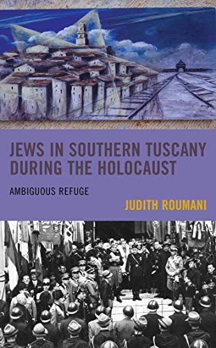 Jews in Southern Tuscany during the Holocaust: Ambiguous Refuge (Sephardic and Mizrahi Studies) (English Edition)