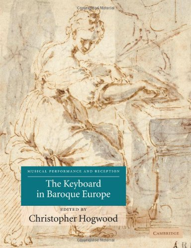 The Keyboard in Baroque Europe (Musical Performance and Reception)