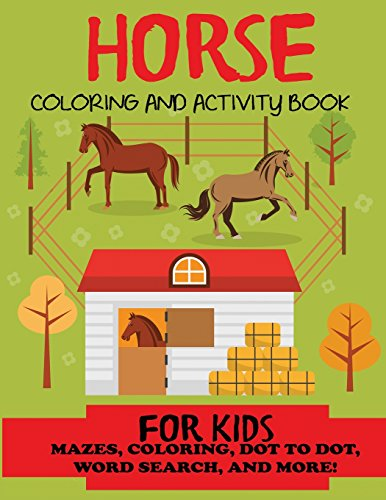Horse Coloring and Activity Book for Kids: Mazes, Coloring, Dot to Dot, Word Search, and More!, Kids 4-8, 8-12 (Kids Activity Books, Horse Activity Books)
