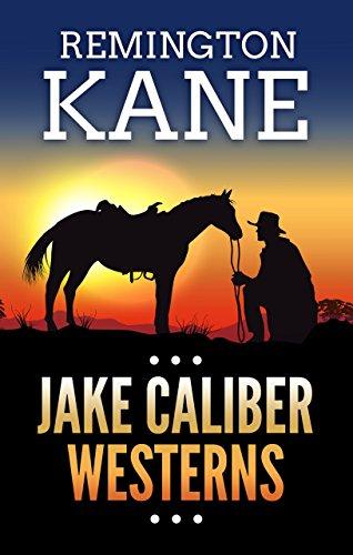 Jake Caliber Westerns by [Remington Kane]