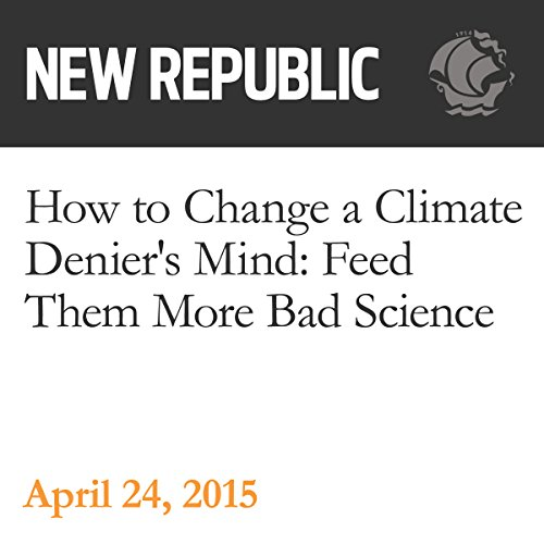 How to Change a Climate Denier's Mind: Feed Them More Bad Science audiobook cover art