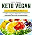 Keto Vegan: A Beginner's Guide to the Ketogenic Diet and the Secrets of Intermittent Fasting for Rapid Weight Loss. Vegan Meal Prep Cookbook with Healthy Plant-Based Recipes, Snacks, Keto Bread