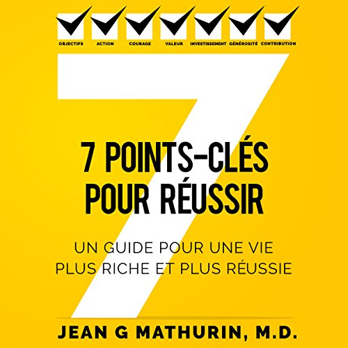 7 Points-Clés Pour Réussir: Un guide pour une vie plus riche et plus réussie [7 Checklist Items for Success: A Guide to a Richer and More Successful Life] audiobook cover art