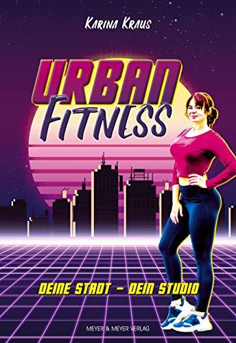 Urban Fitness: Deine Stadt - Dein Studio