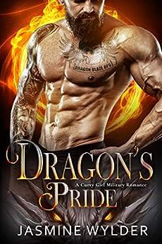 Dragon's Pride: A Curvy Girl Military Romance (Dragon Blaze Ops Book 3) by [Jasmine Wylder]