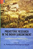 Prehistoric Research in the Indian Subcontinent: A Reappraisal and New Directions