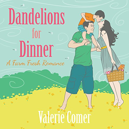 Dandelions for Dinner     A Farm Fresh Romance, Book 4              By:                                                                                                                                 Valerie Comer                               Narrated by:                                                                                                                                 Becky Doughty                      Length: 8 hrs and 8 mins     19 ratings     Overall 4.6