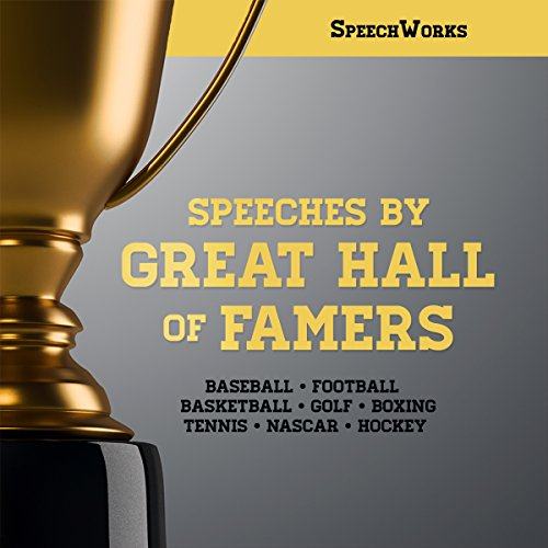 Speeches by Great Hall of Famers                   By:                                                                                                                                 SpeechWorks                               Narrated by:                                                                                                                                 full cast                      Length: 9 hrs and 30 mins     Not rated yet     Overall 0.0