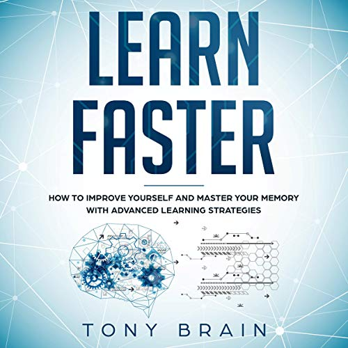 Learn Faster: How to Improve Yourself and Master Your Memory with Advanced Learning Strategies audiobook cover art