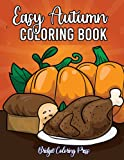 Easy Autumn Coloring Book: An Adult Coloring Book Featuring Beautiful Autumn Scenes, Charming Animals and Relaxing Fall Inspired Landscapes