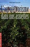 L'agroterrorisme dans nos assiettes by Michel Tarrier(2012-05-21) - La maison d'éditions LME - 01/01/2012