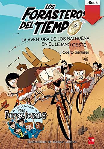 La aventura de los Balbuena en el lejano Oeste (Los Forasteros del Tiempo nº 1) PDF EPUB Gratis descargar completo