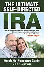 The Ultimate Self-Directed IRA:: Using Self-Directed IRAs & Solo 401ks To Invest In Real Estate, Bitcoin, Ethereum, Cryptocurrencies, Gold, Private Businesses, Startups, Exotics & Much More