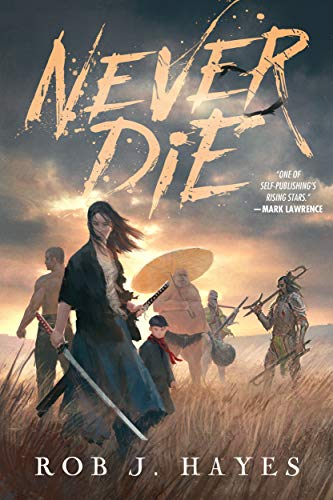 Never Die: A Mortal Techniques novel by [Rob J. Hayes]