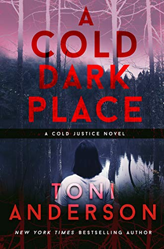 A Cold Dark Place (Cold Justice Book 1) by [Toni Anderson]