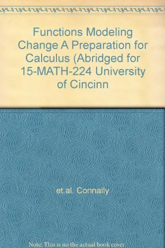 Functions Modeling Change A Preparation for Calculus (Abridged for 15-MATH-224 University of Cincinn