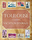 Toulouse Vacation Journal: Blank Lined Toulouse Travel Journal/Notebook/Diary Gift Idea for People Who Love to Travel