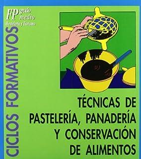 Técnicas de pastelería, panadería y conservación de alimentos (Ciclos formativos. FP grado medio