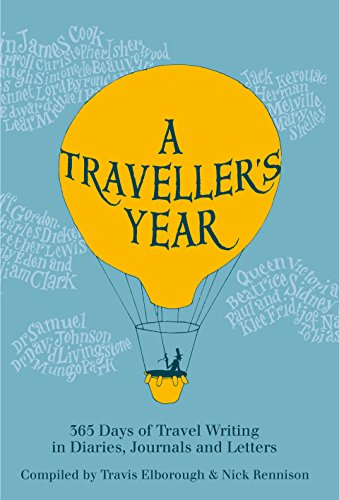 A Traveller\'s Year: 365 Days of Travel Writing in Diaries, Journals and Letters (English Edition)