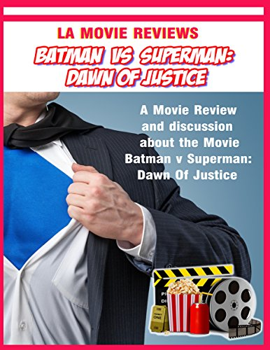 La Movie reviews: Batman v Superman: Dawn Of Justice.: A Movie Review and discussion about the Movie Batman v Superman: Dawn Of Justice. (English Edition)