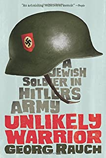Unlikely Warrior: A Jewish Soldier in Hitler's Army