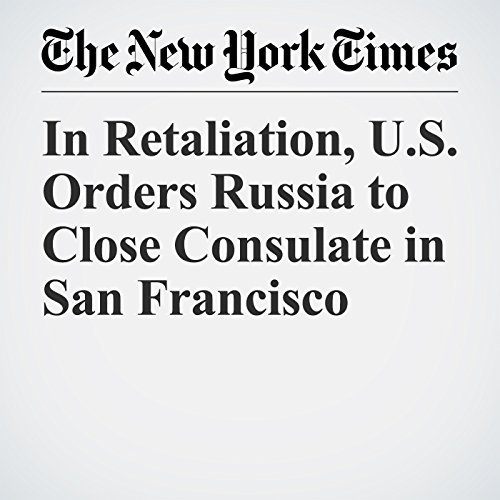In Retaliation, U.S. Orders Russia to Close Consulate in San Francisco copertina