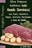 Cómo Preparar Auténtico Asado Dominical Inglés con Pudin Yorkshire, Papas, Chirivías Rostizadas y Salsa de Cebolla