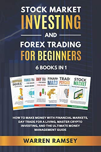 STOCK MARKET INVESTING and FOREX TRADING FOR BEGINNERS – 6 Books in 1: How to Make Money With Financial Markets, Day Trade for a living, Master Crypto ... and the Ultimate Money Management Guide
