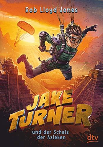 Jake Turner und der Schatz der Azteken: Actionreiches Abenteuer ab 10 (Die Jake Turner-Reihe, Band 2)
