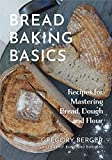 Bread Baking Basics: Recipes for Mastering Bread, Dough and Flour (Making Bread for Beginners, Homemade Bread)