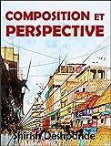 Composition et perspective: Un guide simple, mais puissant, pour dessiner des esquisses étonnantes...