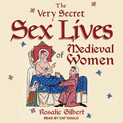 The Very Secret Sex Lives of Medieval Women Audiobook By Rosalie Gilbert cover art