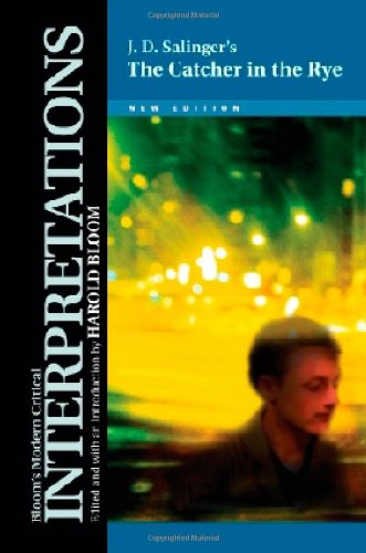 The Catcher in the Rye: J.D. Salinger (Bloom's Modern Critical Interpretations)