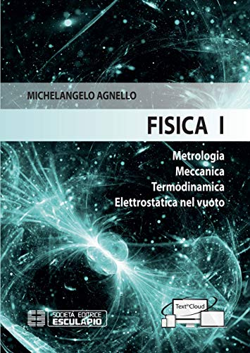 Fisica 1. Metrologia Meccanica Termodinamica Elettrostatica nel vuoto