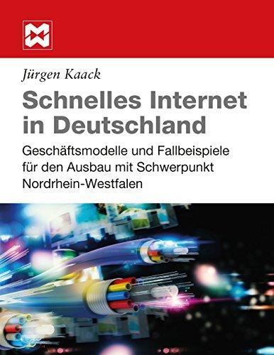 Schnelles Internet in Deutschland: Geschäftsmodelle und Fallbeispiele für den Ausbau mit Schwerpunkt Nordrhein-Westfalen