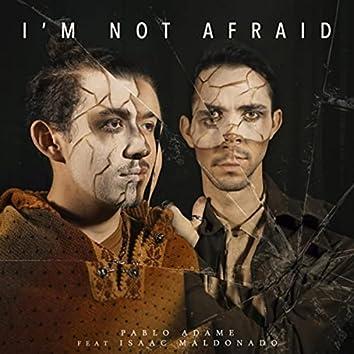 I'm Not Afraid (feat. Isaac Maldonado)