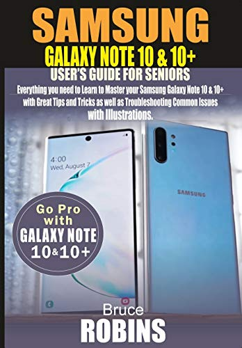 SAMSUNG GALAXY NOTE 10 AND 10+ USER'S GUIDE FOR SENIORS: Everything you need to Learn to Master your Samsung Galaxy Note 10 with Great Tips and ... Common Issues With illustrations.