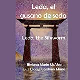 Leda, el gusano de seda: Leda, the silkworm (Spanish Edition)