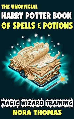 The Unofficial Harry Potter Book Of Spells & Potions: Ultimate Magic Wizard Training Book with Magic Spells, Jinxes, Hexes, Curses, Charms and Potions for Kids (English Edition)